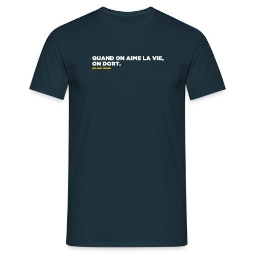 Quand on aime la vie... - T-shirt Homme