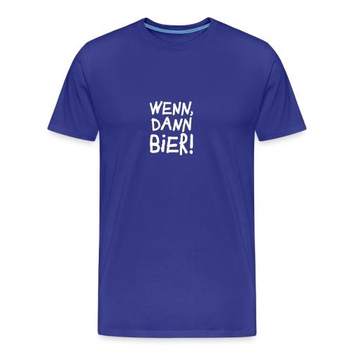 Männer T-Shirt Wenn, dann Bier! - Männer Premium T-Shirt