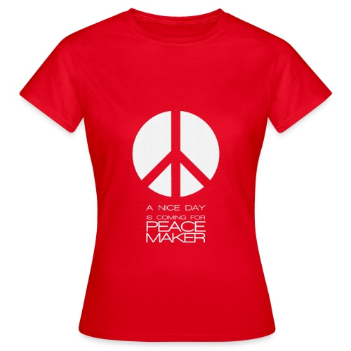 A Nice Day is coming for peace maker - T-shirt Femme