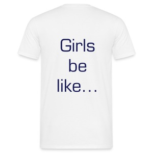 Girls be like...#NoFilter - Men's T-Shirt