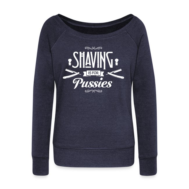 Shaving is for pussies - Women's U-neck Sweater