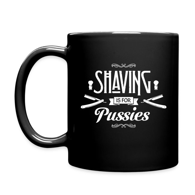 Shaving is for Pussies - All-Color Coffee Mug (white print)