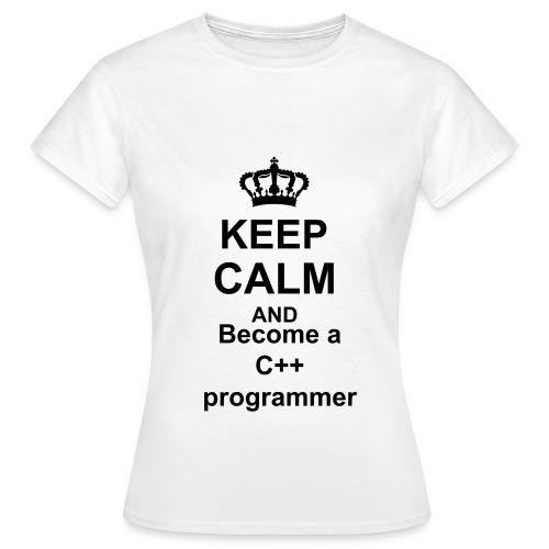 Keep calm and C++ Programmer vrouw - Vrouwen T-shirt