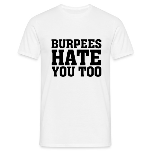 Burpees Hate You - Men's T-Shirt
