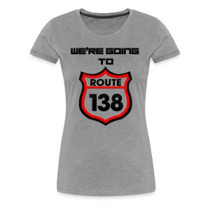 We're Going to Route 138 Trance Shirt - Women's Premium T-Shirt