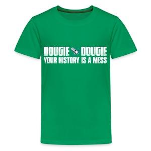Dougie Dougie - Teenage Premium T-Shirt