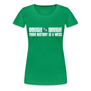 Dougie Dougie - Women's Premium T-Shirt