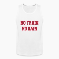 No train no gain Tank Tops