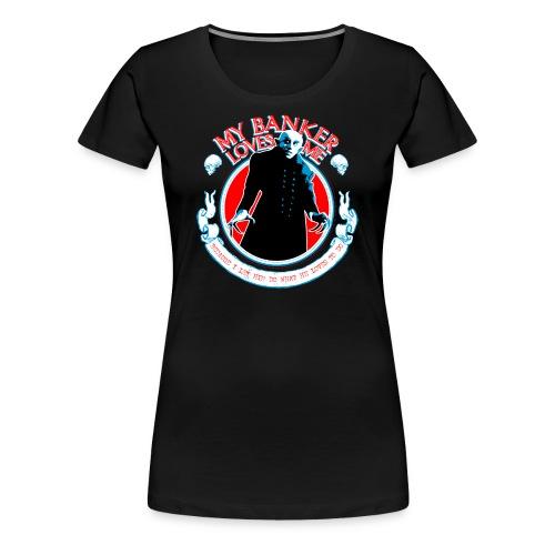 My Banker Loves Me (F) - T-shirt Premium Femme