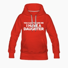 I Have A Daughter  Hoodies & Sweatshirts