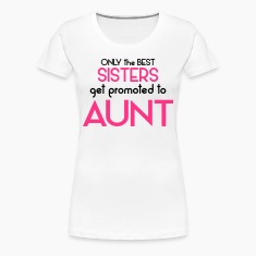 Best Sisters Get Promoted To Aunt T-Shirts