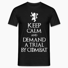KEEP CALM AND DEMAND A TRIAL BY COMBAT T-Shirts