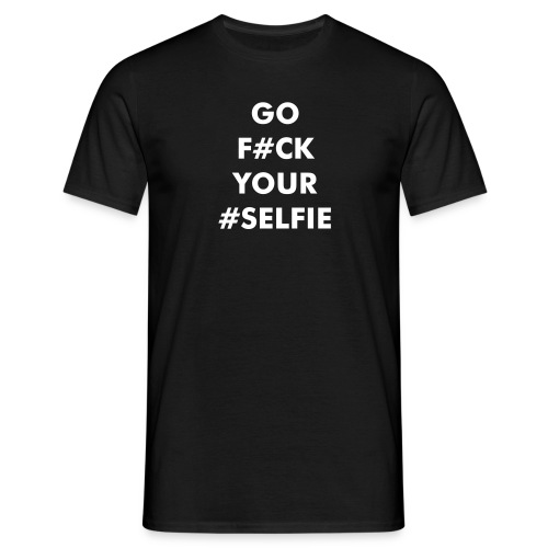 GO F#UCK YOUR #SELFIE - T-skjorte for menn