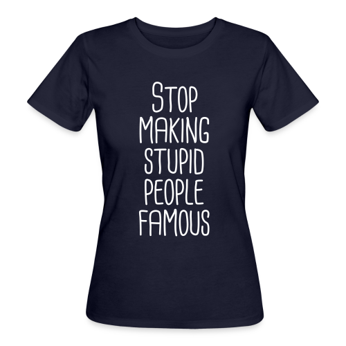Stop making stupid people famous - Frauen Bio-T-Shirt