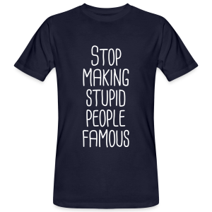 Stop making stupid people famous - Männer Bio-T-Shirt
