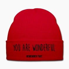 you are wonderful - remember that Caps & Hats