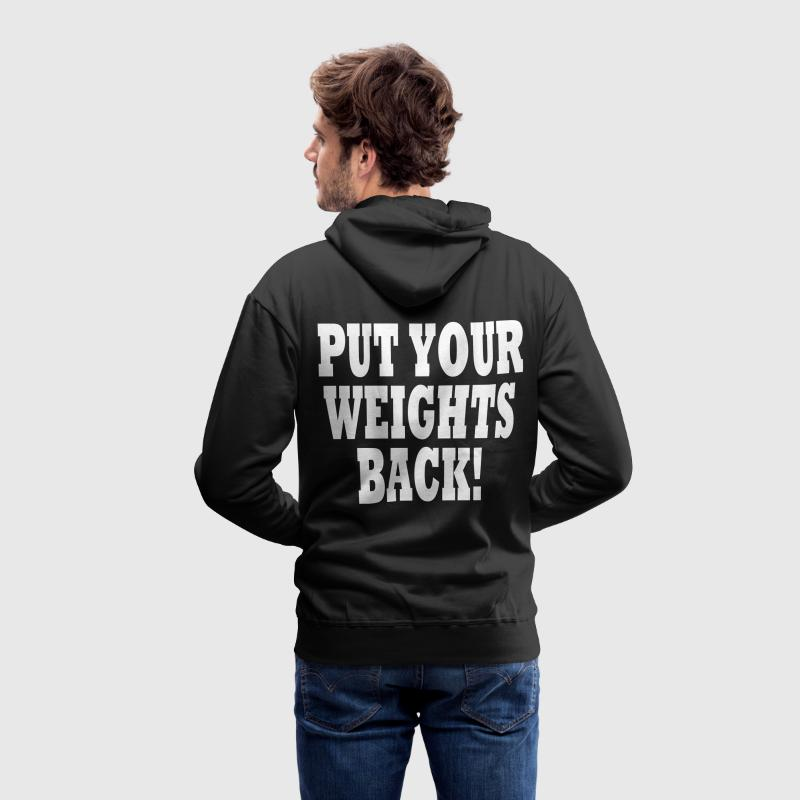 Put Your Weights Back Hoodies & Sweatshirts - Men's Premium Hoodie