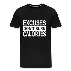 Excuses dont Burn Calories - Männer Premium T-Shirt