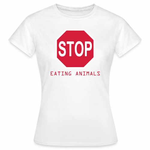 Stop eating animals  - Frauen T-Shirt
