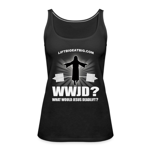 What Would Jesus Deadlift? - Women's Premium Tank Top