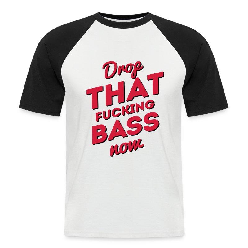 Drop That Fucking Bass Now / Dubstep / D&B - Männer Baseball-T-Shirt