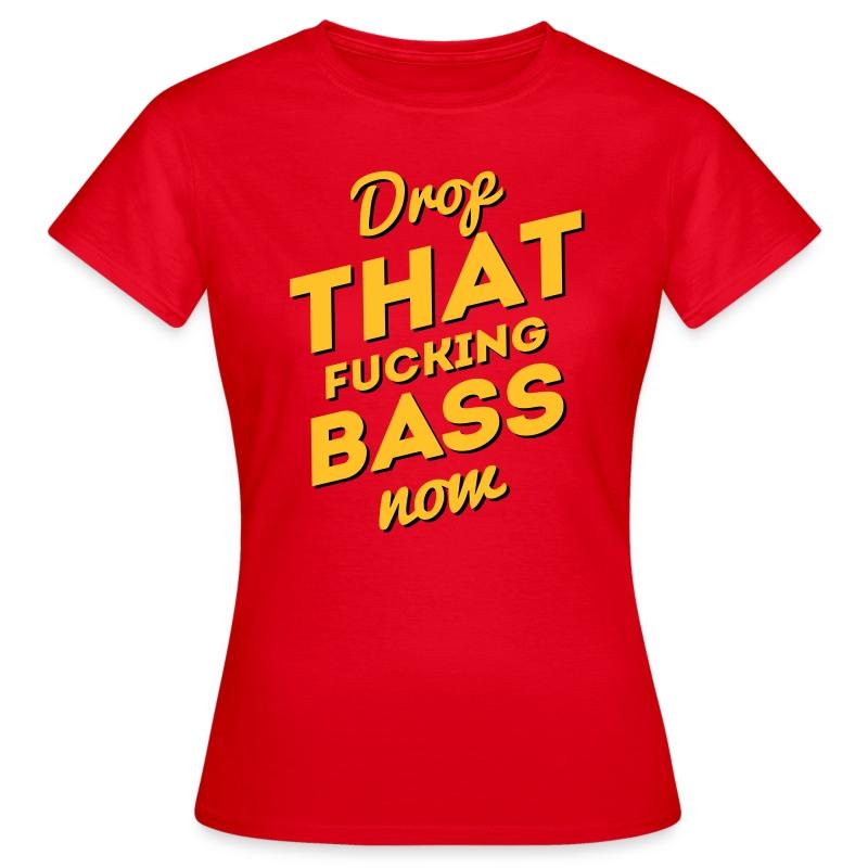 Drop That Fucking Bass Now / Dubstep / D&B - Frauen T-Shirt