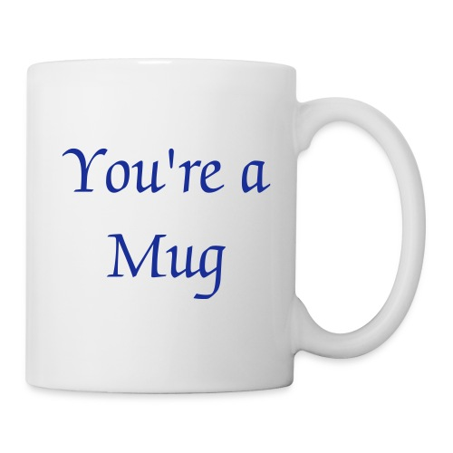 The You're a Mug Mug - Mug