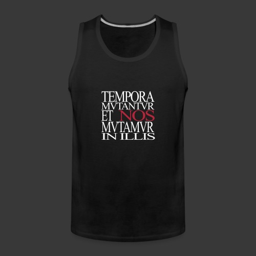TEMPORA MVTANTVR ET NOS MVTAMVR IN ILLIS - Men's Premium Tank Top