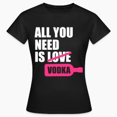 All you need is vodka T-Shirts