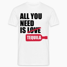 All you need is tequila T-Shirts
