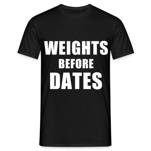 Weights Before Dates - Men's T-Shirt