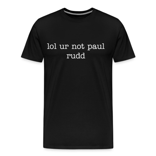 'lol ur not paul rudd' T-Shirt - Men's Premium T-Shirt