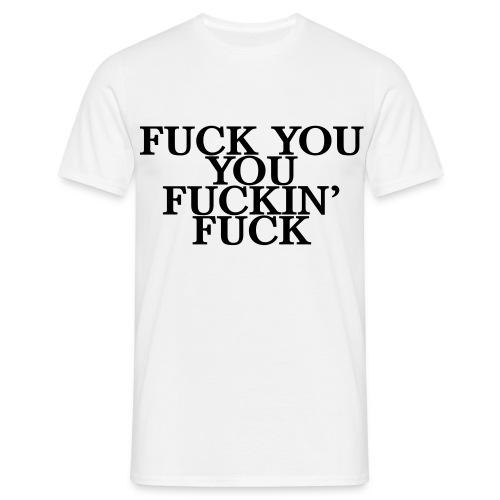FUCK YOU YOU FUCKIN' FUCK (Svart text) - T-shirt herr