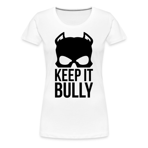 Women T-Shirt Keep It Bully Black Logo - Women's Premium T-Shirt