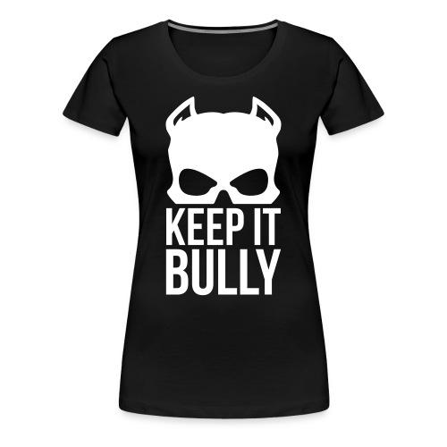 Women T-Shirt Keep It Bully White Logo - Women's Premium T-Shirt
