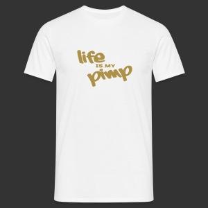 Life is my Pimp [Man] - Men's T-Shirt