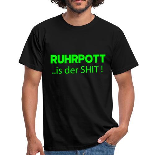 RUHRPOTT... is der SHIT - T-Shirt - Männer T-Shirt