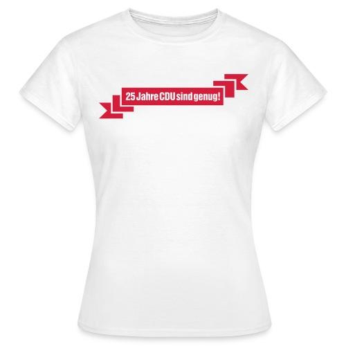 Wahlkampfshirt 25 Jahre CDU sind genug - Frauen - Frauen T-Shirt
