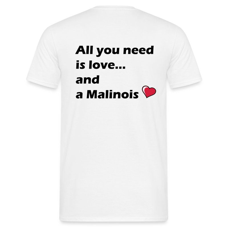 All U need is a Malinois - T-shirt Homme