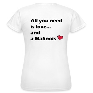 All U need is a Malinois - T-shirt Femme