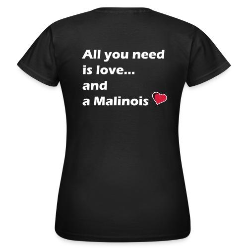 All U need is a Malinois - T-shirt Femme