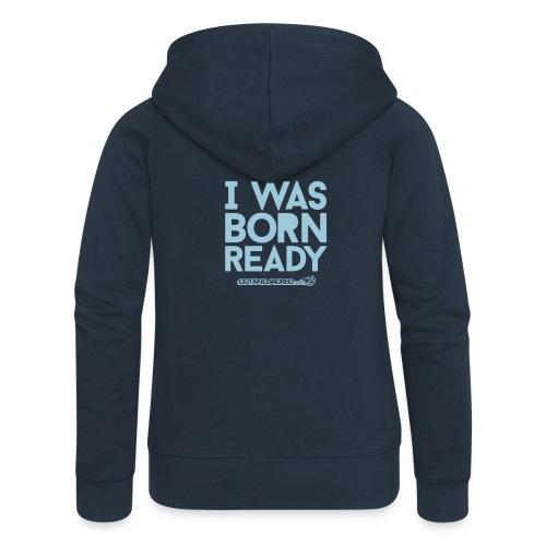 I was born ready | Womens zipper hoodie - Women's Premium Hooded Jacket