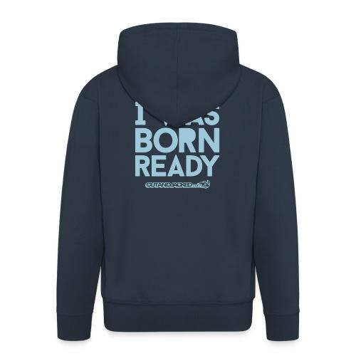 I was born ready | Mens zipper hoodie - Men's Premium Hooded Jacket