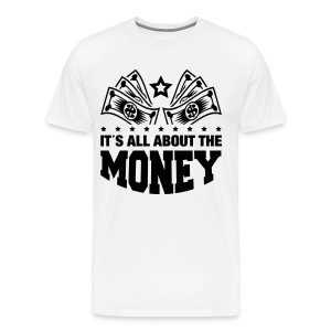 It's all about the money! - Mannen Premium T-shirt