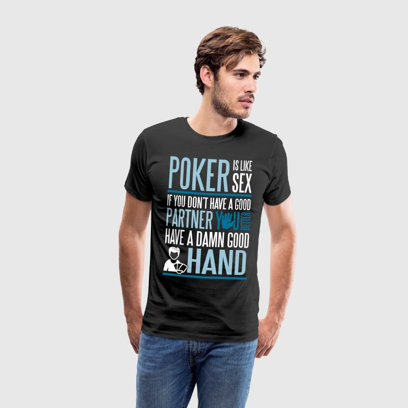 Poker is like Sex. Better have a good hand T-Shirts - Men's Premium T-Shirt