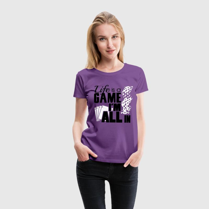 Life is a game and I'm all in T-Shirts - Frauen Premium T-Shirt