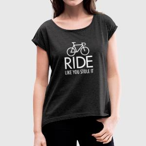 Ride Like You Stole It Camisetas - Camiseta con manga enrollada mujer