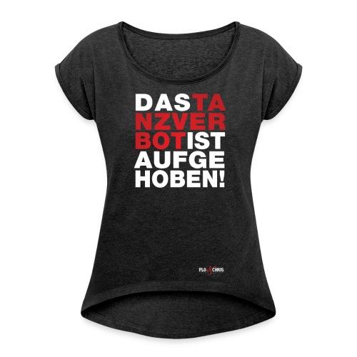 Tanzverbot - Frauen T-Shirt mit gerollten Ärmeln