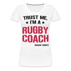 Trust me, I'm a Rugby Coach - Women's Premium T-Shirt