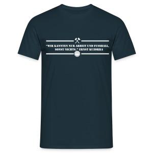 Shirt Arbeit und Fussball - Männer T-Shirt